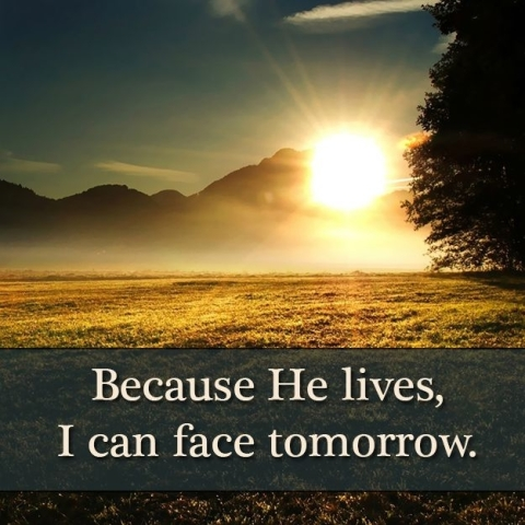 image of a sunrise and mountains, that is captioned Because He lives, I can face tomorrow.